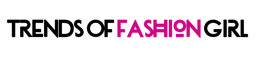 Trends of Fashion Girl